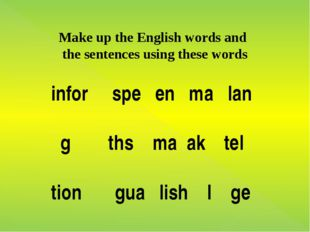 Make up the English words and the sentences using these words infor spe en m