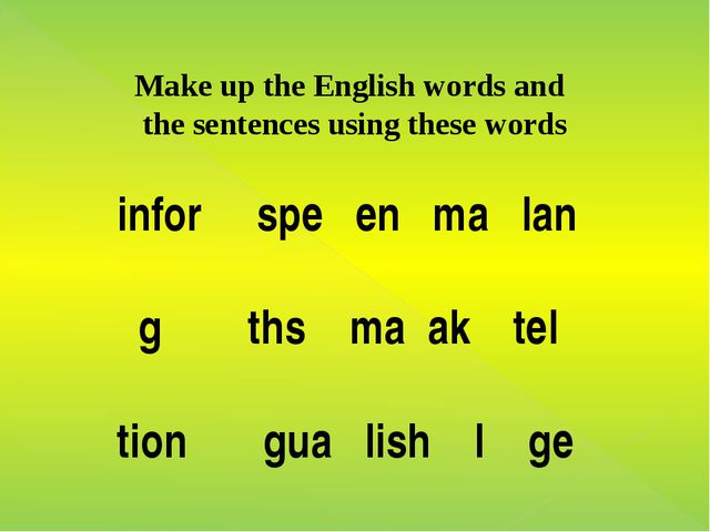 Make up the English words and the sentences using these words infor spe en m...
