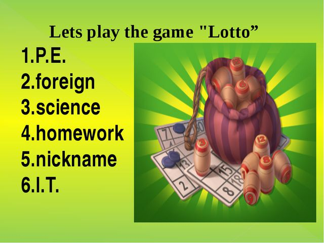 """Lets play the game """"Lotto"""" 1.P.E. 2.foreign 3.science 4.homework 5.nickname 6..."""
