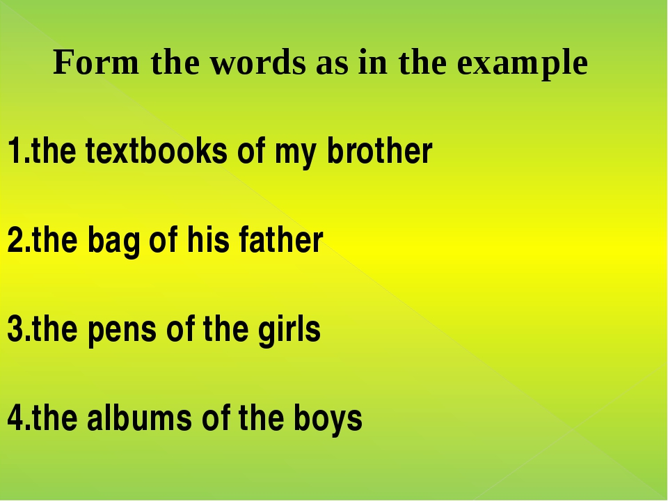 Form the words as in the example 1.the textbooks of my brother 2.the bag of...