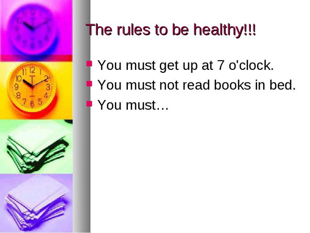 The rules to be healthy!!! You must get up at 7 o'clock. You must not read bo...