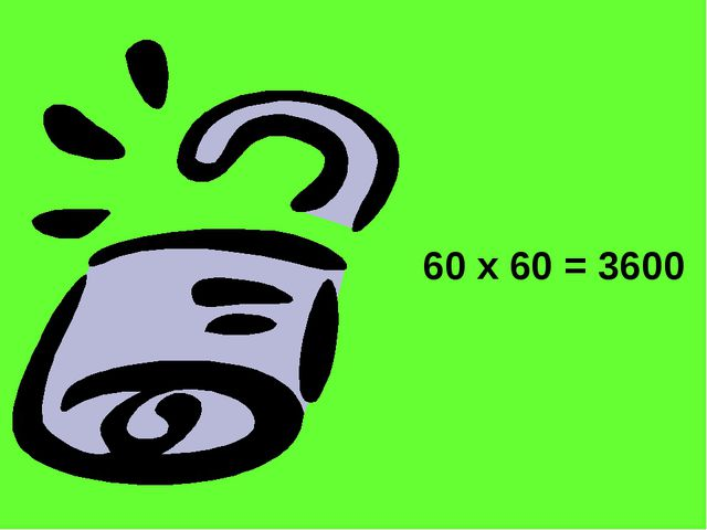 60 x 60 = 3600