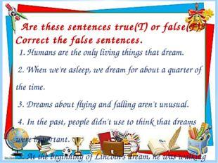 Are these sentences true(T) or false(F)? Correct the false sentences. 1. Huma