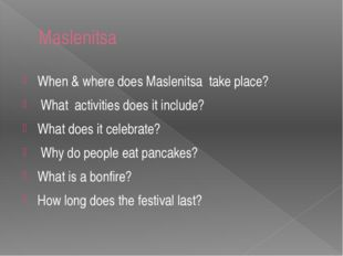 Maslenitsa When & where does Maslenitsa take place? What activities does it i