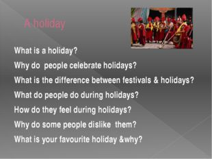 A holiday What is a holiday? Why do people celebrate holidays? What is the di