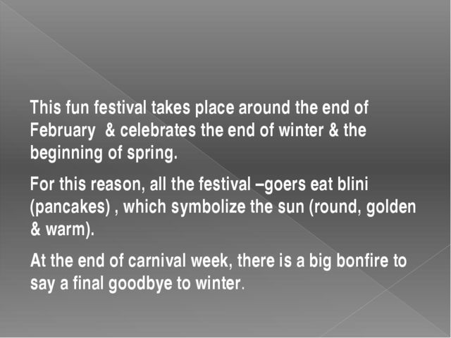 This fun festival takes place around the end of February & celebrates the en...