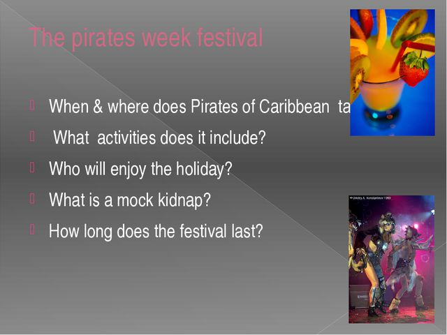 The pirates week festival When & where does Pirates of Caribbean take place?...