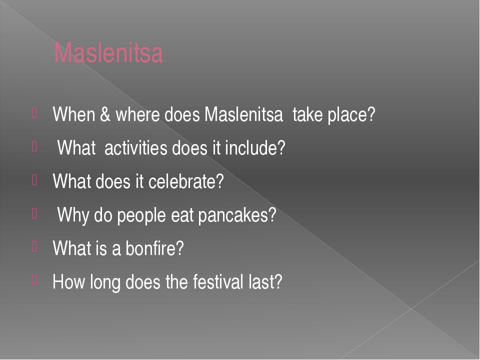 Maslenitsa When & where does Maslenitsa take place? What activities does it i...