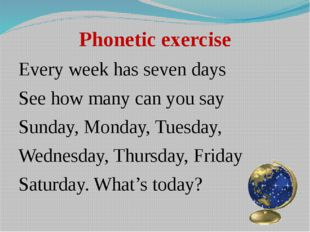Phonetic exercise Every week has seven days See how many can you say Sunday,