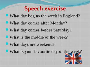 Speech exercise What day begins the week in England? What day comes after Mon
