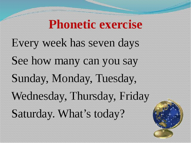 Phonetic exercise Every week has seven days See how many can you say Sunday,...