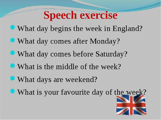 Speech exercise What day begins the week in England? What day comes after Mon...