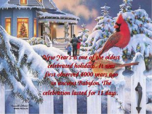 New Year's is one of the oldest celebrated holidays. It was first observed 40
