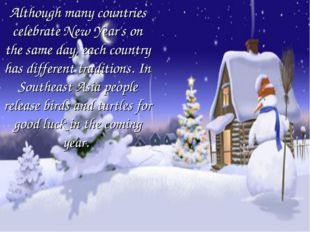 Although many countries celebrate New Year's on the same day, each country ha