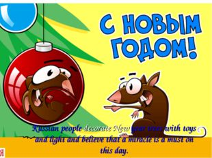 Russian people decorate New year trees with toys and light and believe that a