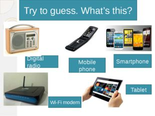 Wi-Fi modem Mobile phone Tablet Digital radio Smartphone Try to guess. What'