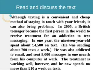 Read and discuss the text Although texting is a convenient and cheap method