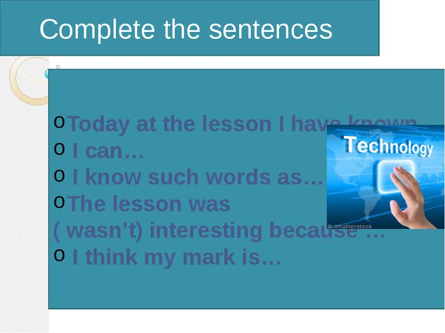 Complete the sentences Today at the lesson I have known… I can… I know such...
