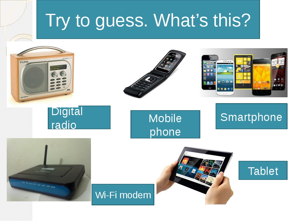 Wi-Fi modem Mobile phone Tablet Digital radio Smartphone Try to guess. What'...