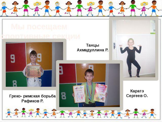 Мы посещаем спортивные секции Греко- римская борьба Рафиков Р. Каратэ Сергее...