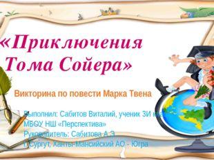 «Приключения Тома Сойера» Викторина по повести Марка Твена Выполнил: Сабитов