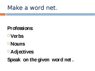 Make a word net. Professions: Verbs Nouns Adjectives Speak on the given word