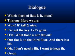 Dialogue Which block of flats is it, mum? This one. Here we are. Wow! It' tal