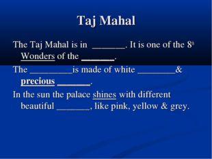 Taj Mahal The Taj Mahal is in _______. It is one of the 8th Wonders of the __