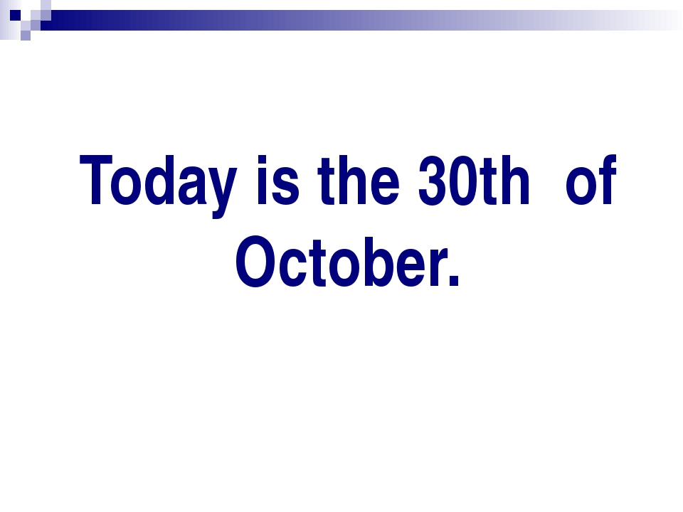 Today is the 30th of October.