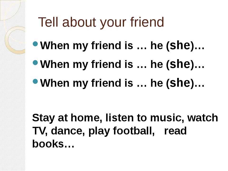 Tell about your friend When my friend is … he (she)… When my friend is … he (...