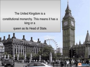 The United Kingdom is a constitutional monarchy. This means it has a king or