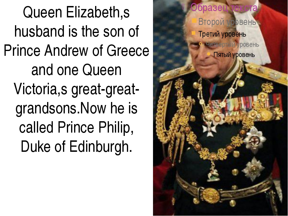 Queen Elizabeth,s husband is the son of Prince Andrew of Greece and one Quee...