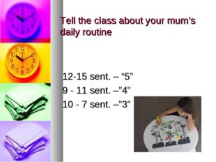 "Tell the class about your mum's daily routine 12-15 sent. – ""5"" 9 - 11 sent."