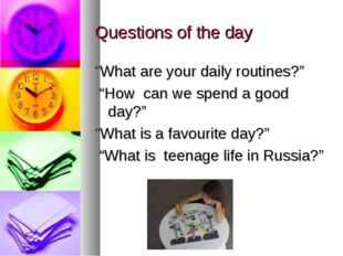 "Questions of the day ""What are your daily routines?"" ""How can we spend a good"