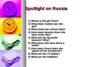 Spotlight on Russia 1) Where is the girl from? 2) What daily routine has she
