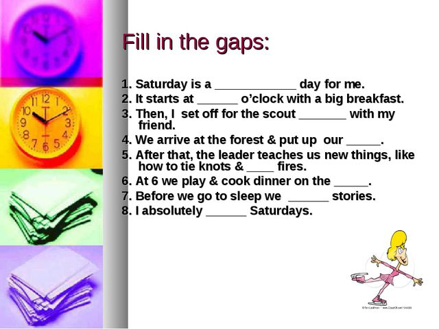 Fill in the gaps: 1. Saturday is a ____________ day for me. 2. It starts at _...