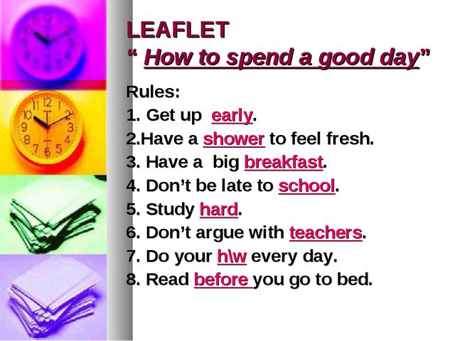 "LEAFLET "" How to spend a good day"" Rules: 1. Get up early. 2.Have a shower to..."