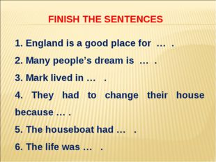 1. England is a good place for … . 2. Many people's dream is … . 3. Mark live