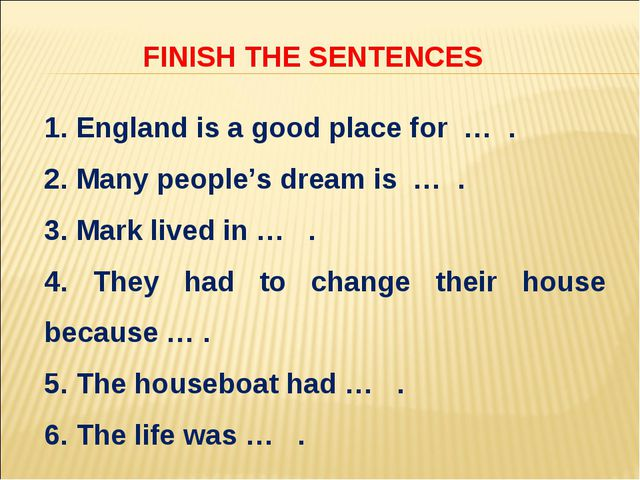 1. England is a good place for … . 2. Many people's dream is … . 3. Mark live...
