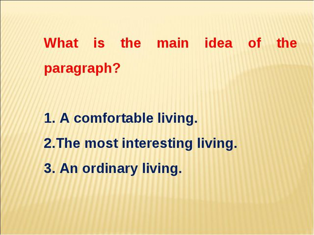 What is the main idea of the paragraph? A comfortable living. The most intere...