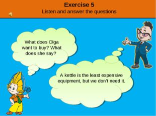 Exercise 5 Listen and answer the questions What does Olga want to buy? What d