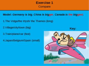 Exercise 1 Compare Model: Germany is big. China is bigger. Canada is the bigg