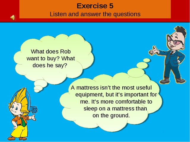 Exercise 5 Listen and answer the questions What does Rob want to buy? What do...