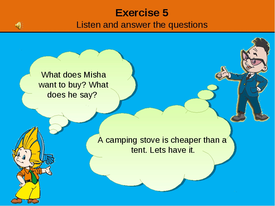 Exercise 5 Listen and answer the questions What does Misha want to buy? What...