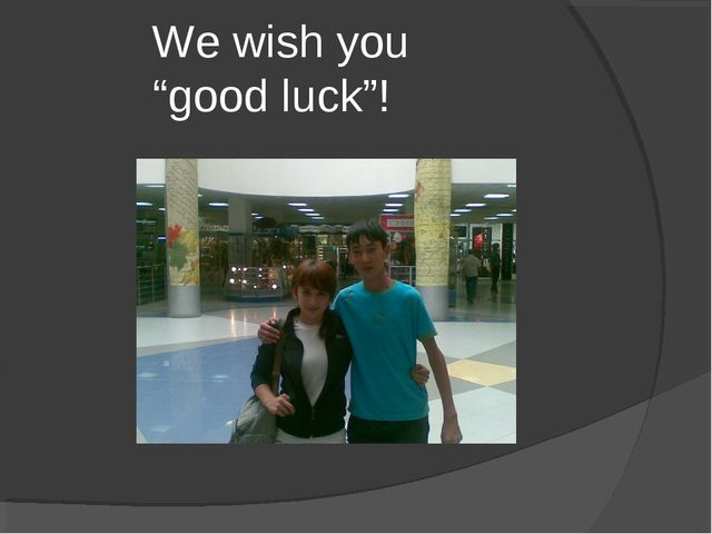"We wish you ""good luck""!"