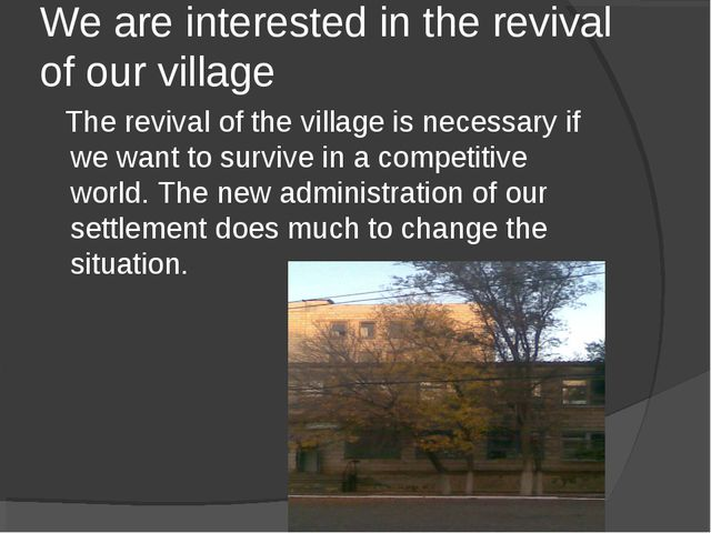We are interested in the revival of our village The revival of the village is...