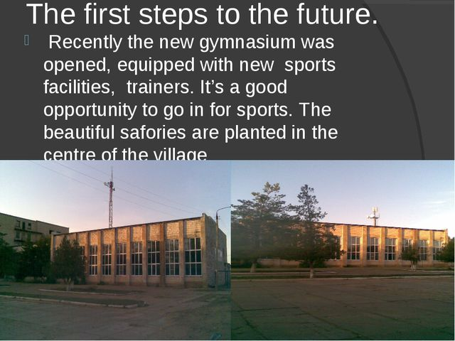 The first steps to the future. Recently the new gymnasium was opened, equippe...
