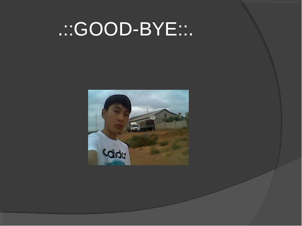 .::GOOD-BYE::.