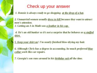 Check up your answer 1. Ronnie is always ready to go shopping at the drop of