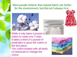Most people believe that natural fabric are better for the environment, but t